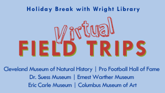 holiday break with wright library, virtual fieldtrips, pro foot ball hall of fame, dr. suess, eric calre, clevelend natural history, ernest warther, and columbus art museums